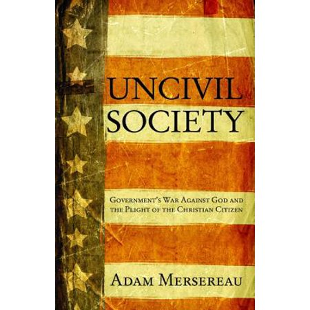 Uncivil Society: Government's War Against God and the Plight of the Christian Citizen - eBook - Christians Against Halloween