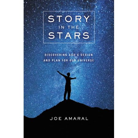 Story in the Stars : Discovering God's Design and Plan for Our Universe Discovering Gods Design