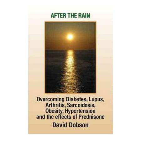 After The Rain  Overcoming Diabetes  Lupus  Arthritis  Sarcoidosis  Prednisone  Obesity