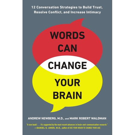 Words Can Change Your Brain : 12 Conversation Strategies to Build Trust, Resolve Conflict, and Increase Intima cy - Build A Word