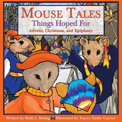 Mouse Tales--Things Hoped for : Advent, Christmas, and Epiphany