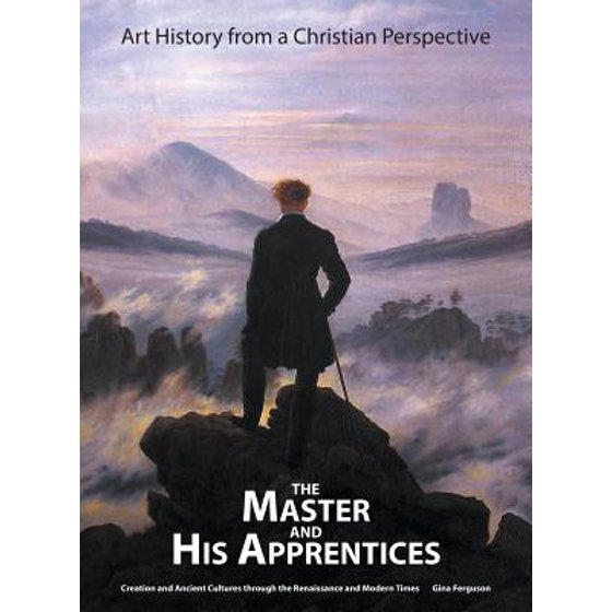 The Master and His Apprentices : Art History from a Christian Perspective