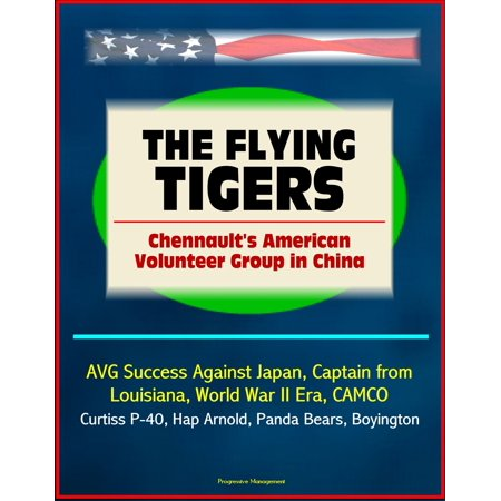 The Flying Tigers: Chennault's American Volunteer Group in China - AVG Success Against Japan, Captain from Louisiana, World War II Era, CAMCO, Curtiss P-40, Hap Arnold, Panda Bears, Boyington - eBook](Captain Barnacles Bear)