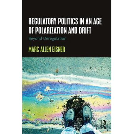 Regulatory Politics In An Age Of Polarization And Drift  Beyond Deregulation