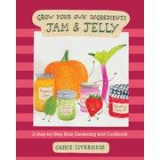 Jam and Jelly : A Step-by-Step Kids Gardening and Cookbook