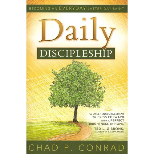 Daily Discipleship: Becoming an Everyday Latter-Day Saint
