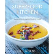 Superfood Kitchen : Cooking with Nature's Most Amazing Foods