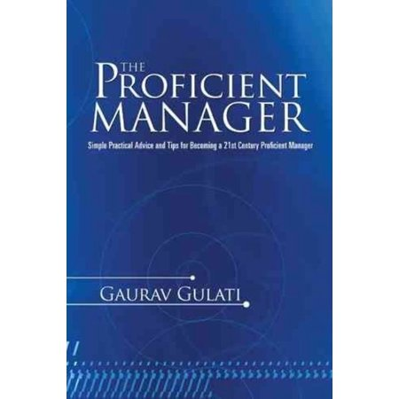 The Proficient Manager  Simple Practical Advice And Tips For Becoming A 21St Century Proficient Manager