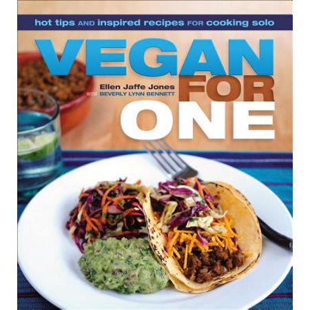 Vegan for One : Hot Tips and Inspired Recipes for Cooking - Hot Chick Solo