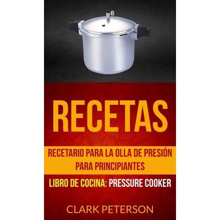 Recetas: Recetario para la olla de presión para principiantes (Libro de cocina: Pressure Cooker) - eBook (Filtros De Agua Para La Cocina)