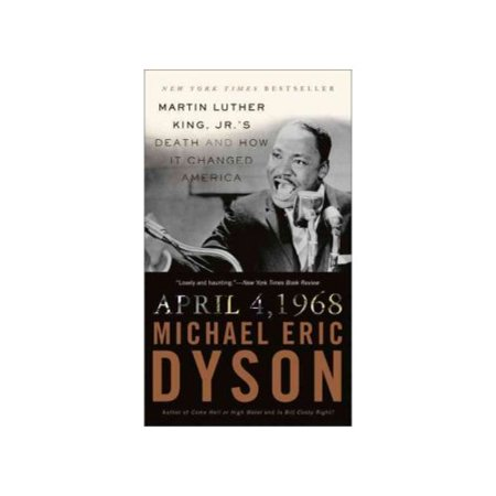 April 4, 1968: Martin Luther King, Jr.s Death and How It Changed America by