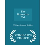 The Domestic Cat - Scholar's Choice Edition