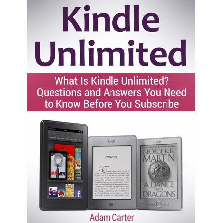 Kindle Unlimited: What Is Kindle Unlimited? Questions and Answers You Need to Know Before You Subscribe - eBook](what is my kindle email address)