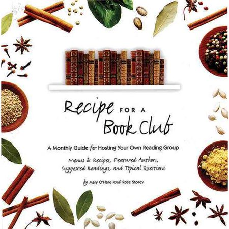 Recipe for a Book Club: A Monthly Guide for Hosting Your Own Reading Group: Menus & Recipes, Featured Authors, Suggested Readings, and Topical Questions
