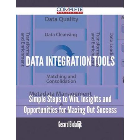 Data Integration Tools - Simple Steps to Win, Insights and Opportunities for Maxing Out Success -