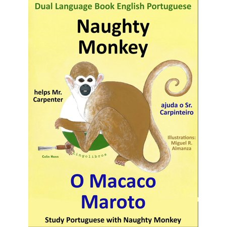 Dual Language Book English Portuguese: Naughty Monkey helps Mr. Carpenter - O Macaco Maroto Ajuda o Sr. Carpinteiro. Learn Portuguese Collection. - - Naughty School Com