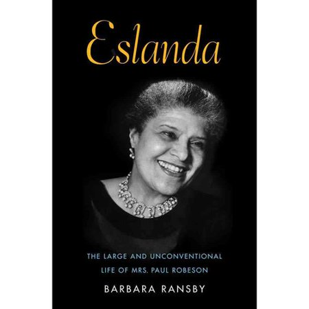 Eslanda: The Large and Unconventional Life of Mrs. Paul Robeson by