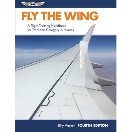 Fly the Wing: A Flight Training Handbook for Transport Category Airplanes (Paperback) Wings Flight Training