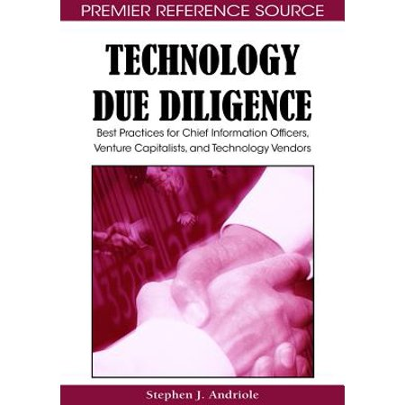 Technology Due Diligence : Best Practices for Chief Information Officers, Venture Capitalists, and Technology