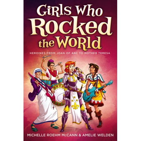 Girls Who Rocked the World : Heroines from Joan of Arc to Mother (St Joan Of Arc Biography For Kids)