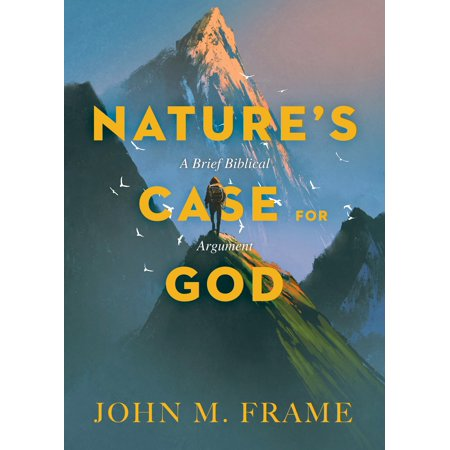 Nature's Case for God : A Brief Biblical Argument