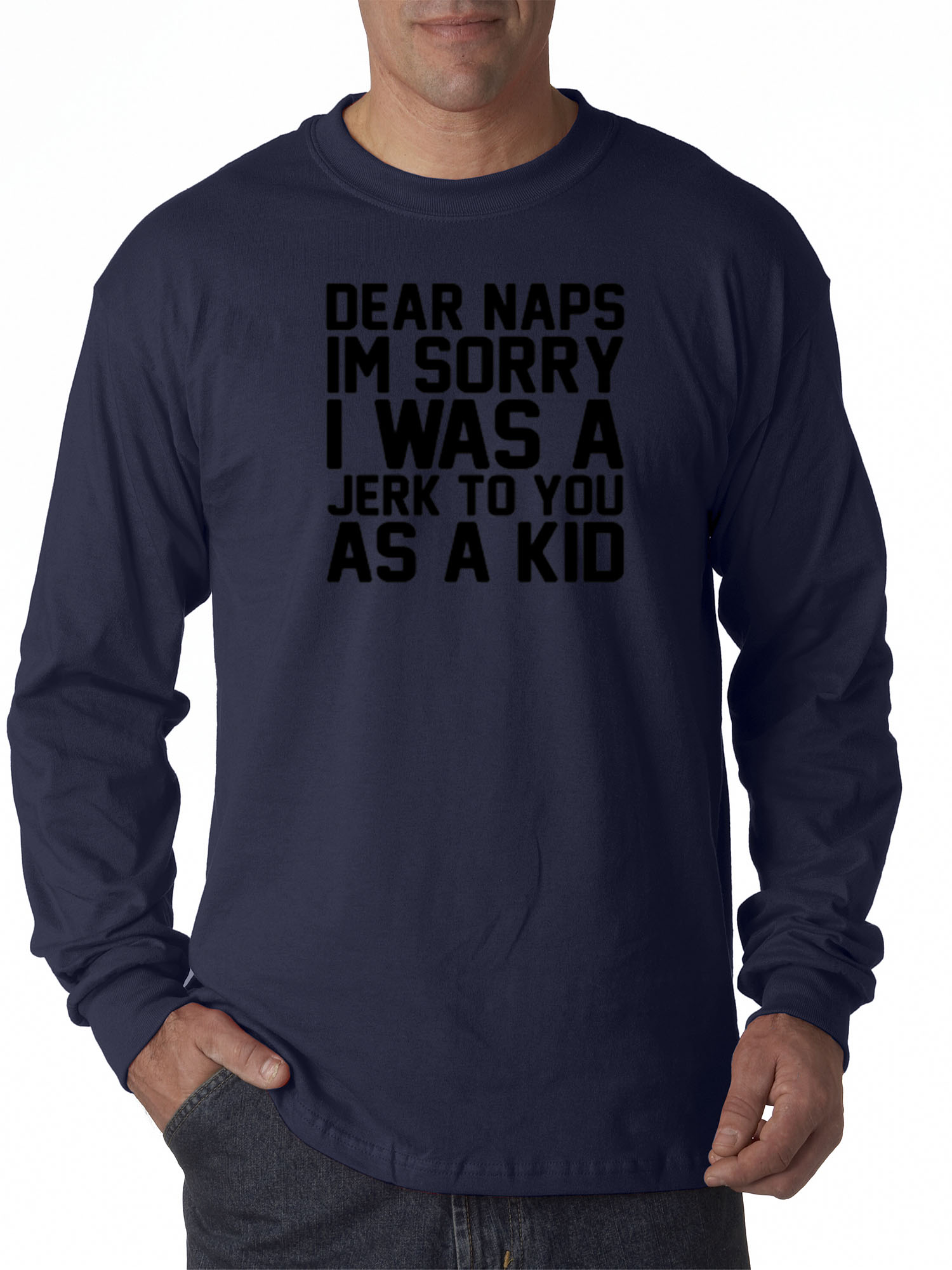 New Way 115 - Unisex Long-Sleeve T-Shirt Dear Naps I'm Sorry I Was A Jerk To You As A Kid