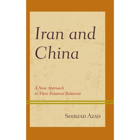 Iran And China  A New Approach To Their Bilateral Relations