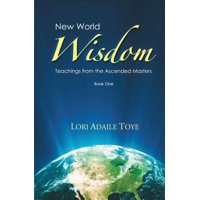 New World Wisdom, Book One : Teachings from the Ascended Masters