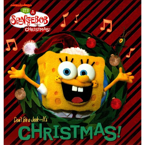It's A Spongebob Christmas!: Don't Be a Jerk - It's Christmas!