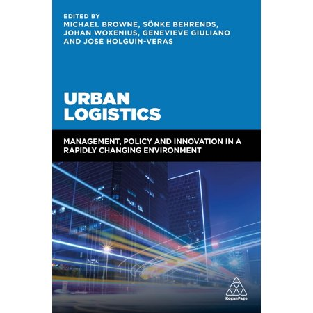 Urban Logistics : Management, Policy and Innovation in a Rapidly Changing  Environment