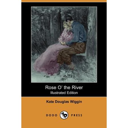 Rose O' the River (Illustrated Edition) (Dodo
