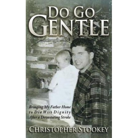 Do Go Gentle  Bringing My Father Home To Die With Dignity After A Devastating Stroke