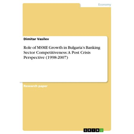 Role of MSME Growth in Bulgaria's Banking Sector Competitiveness: A Post Crisis Perspective (1998-2007) -