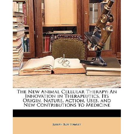 The New Animal Cellular Therapy  An Innovation In Therapeutics  Its Origin  Nature  Action  Uses  And New Contributions To Medicine