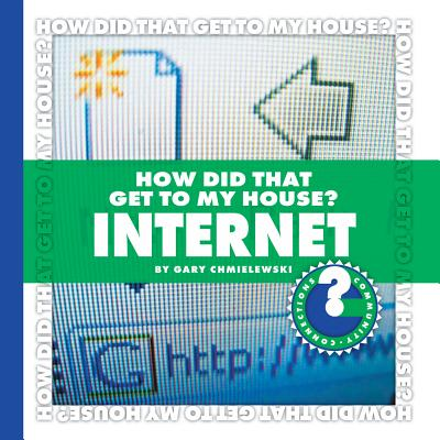 How Did That Get to My House?: Internet