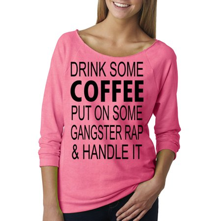 Drink Coffee Put On Some Gangster Rap & Handle it Off The Shoulder T-Shirt for $<!---->