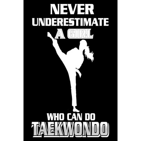 Never Underestimate a Girl Who Can Do Taekwondo : Funny Taekwondo Martial Arts Journal for