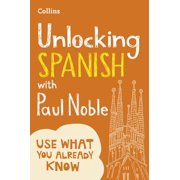 Unlocking Spanish with Paul Noble : Use What You Already Know