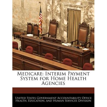 Medicare  Interim Payment System For Home Health Agencies