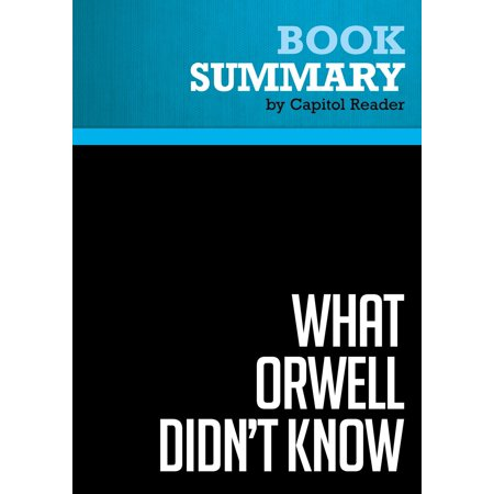 Summary of What Orwell Didn't Know: Propaganda and the New Face of American Politics - Editor : Andras Szanto - (Orwell Politics And The English Language Summary)