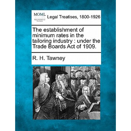 The Establishment of Minimum Rates in the Tailoring Industry : Under the Trade Boards Act of 1909. (Tailoring Board)