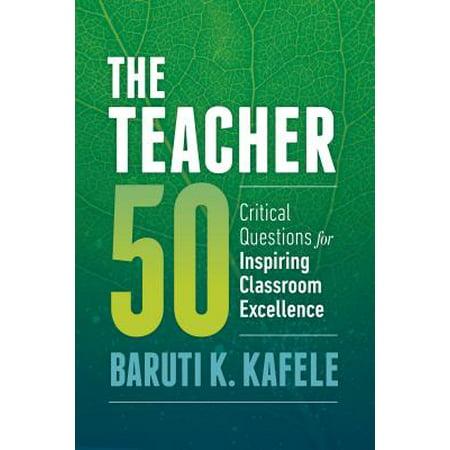 The Teacher 50 : Critical Questions for Inspiring Classroom