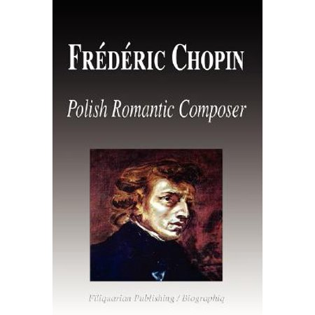 Frdric Chopin - Polish Romantic Composer (Biography)