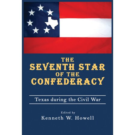 The  Seventh Star of the Confederacy : Texas during the Civil