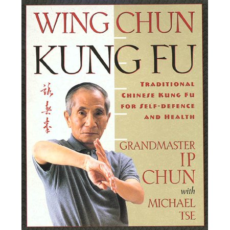 Wing Chun Kung Fu : Traditional Chinese King Fu for Self-Defense and