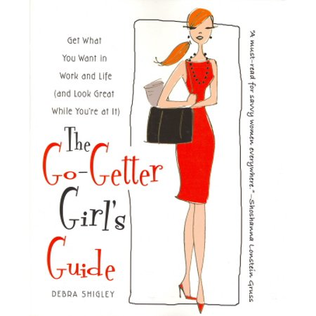 The Go-Getter Girl's Guide: Get What You Want in Work and Life (and Look Great While You're at It) - image 1 of 1