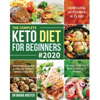 The Complete Keto Diet for Beginners #2020 : Affordable, Quick & Healthy Budget Friendly Recipes to Heal Your Body & Help You Lose Weight (How I Lose 30 Pounds in 21-Day) (Paperback)
