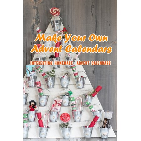 Make Your Own Advent Calendars: Interesting Homemade Advent Calendars: Making Advent Calendars Simple at Home (Paperback)