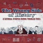 The Wrong Side of History: A Satirical Synopsis During Troubled Times