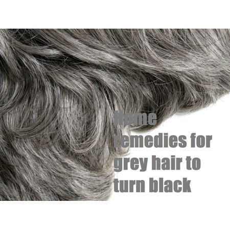 Home remedies for grey hair to turn black - eBook